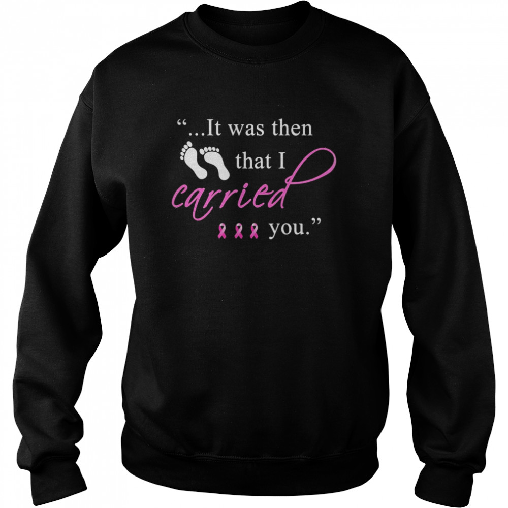 It was then that i carried you cancer awareness Unisex Sweatshirt