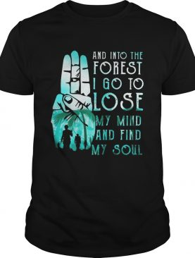 Scouting And into the forest i go to lose my mind and find my soul shirt