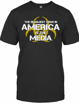 The Deadliest Virus In America Is The Media T-Shirt