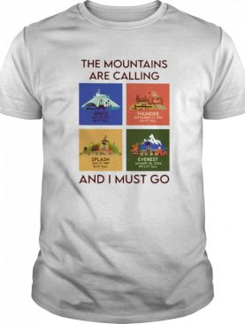 The mountains are calling and i must go space thunder splash everest shirt