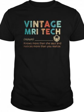 Vintage Mri Tech Knows More Than He Says And Notices More Than You Realize shirt
