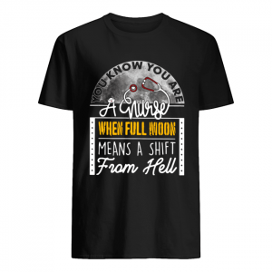You Know You Are A Nurse When Full Moon Means A Shift From Hell  Classic Men's T-shirt