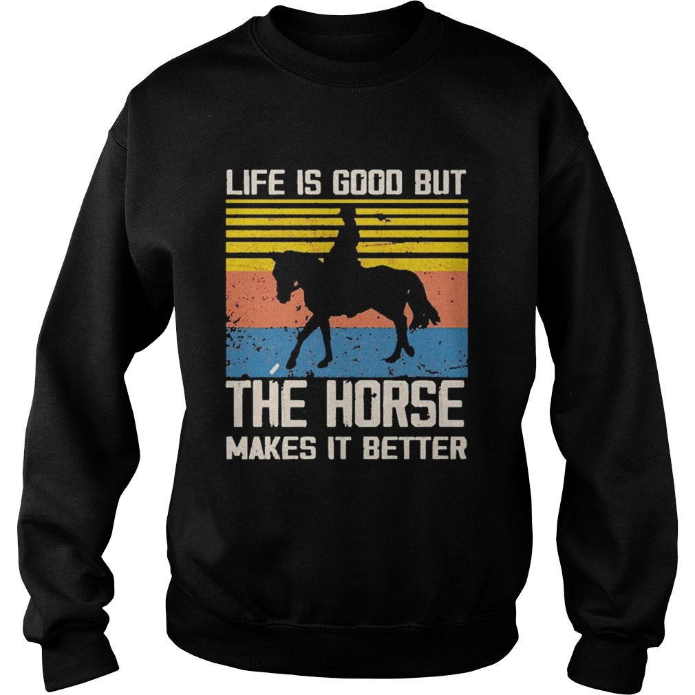 1603254490Life Is Good But The Horse Makes It Better Vintage Sweatshirt