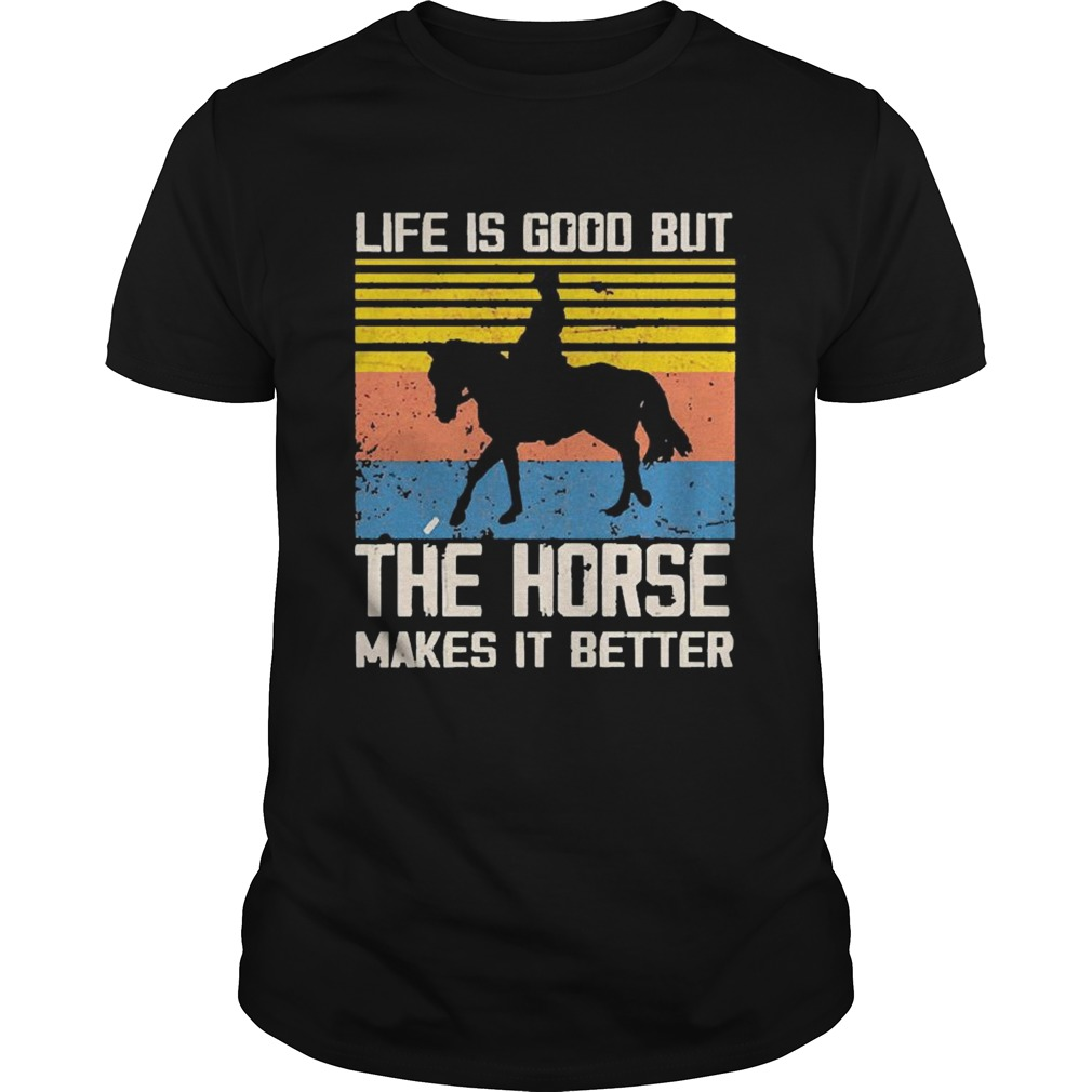 1603254490Life Is Good But The Horse Makes It Better Vintage Unisex