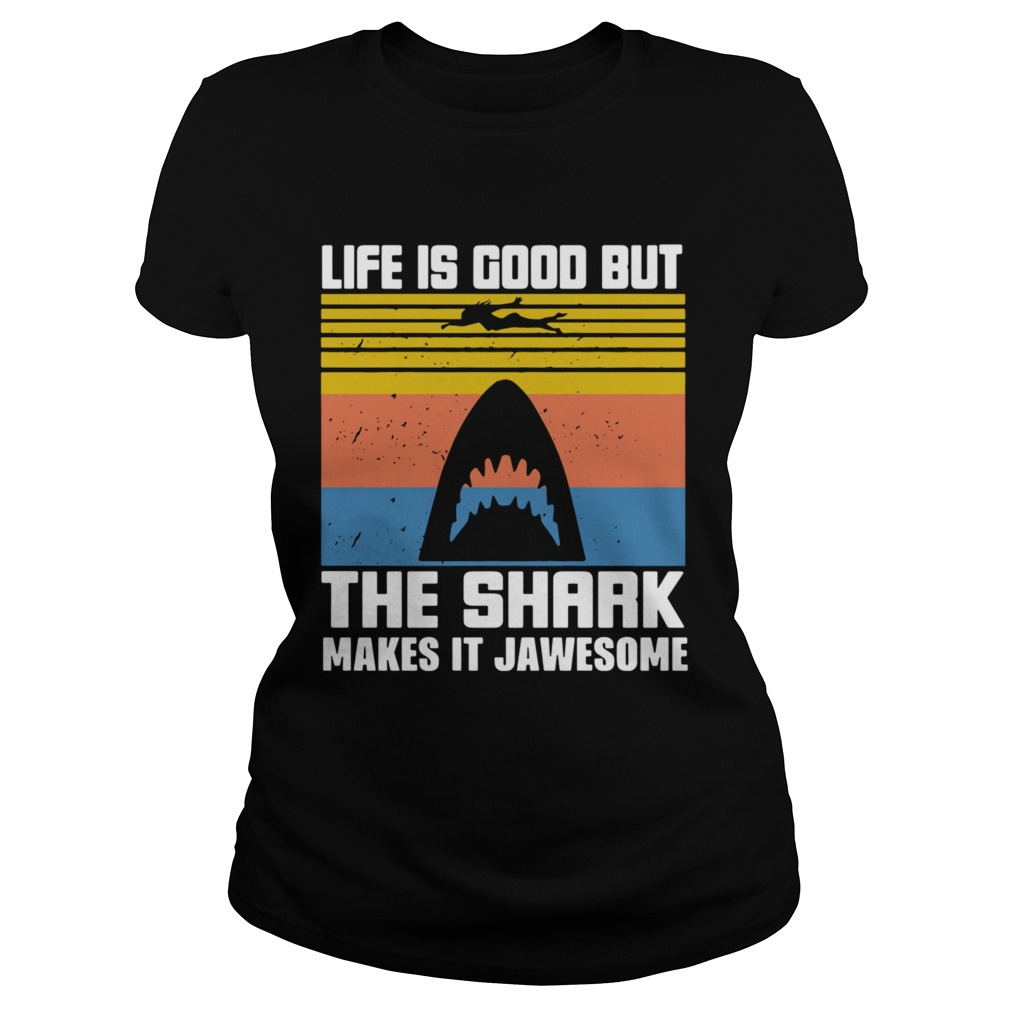1603943678Life Is Good But The Shark Makes It Jawsome Vintage Classic Ladies