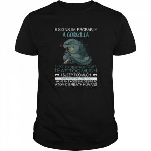 5 Signs I'm Probably A Godzilla I Like To Destroy Stuff I Eat Too Much I Sleep Too Much I Am Angry All The Time  Classic Men's T-shirt