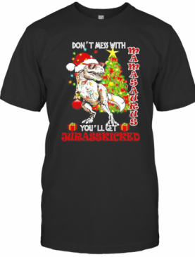 Dont Mess With Mamasaurus Youll Get Jurasskicked T-Shirt