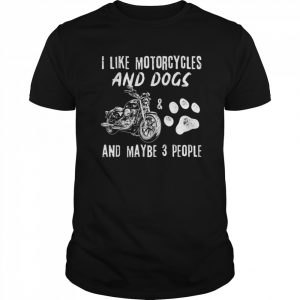 I Like Motorcycles And Dogs And Maybe 3 People  Classic Men's T-shirt