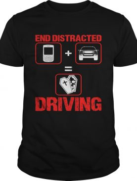 End Distracted Driving Driver shirt