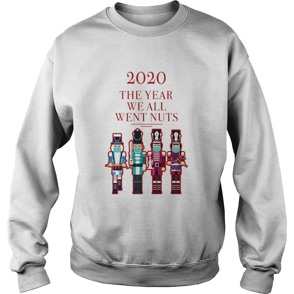 Nutcracker 2020 The Year We All Went Nuts Sweatshirt