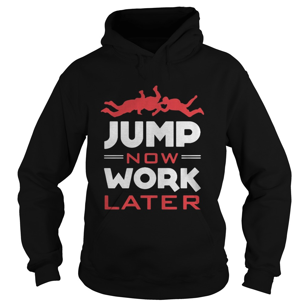 Pour Parachutiste Jump Now Work Later Hoodie
