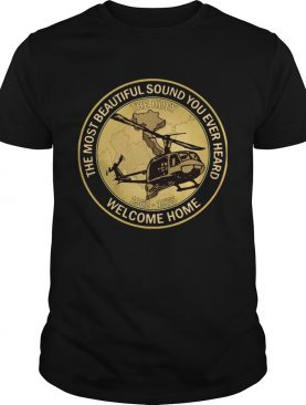 The Most Beautiful Sound You Ever Heard Welcome Home 1962 1975 shirt