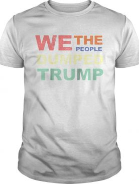We The People Dumped Trump 2020 shirt