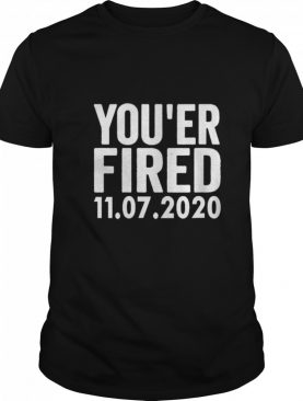 You Are Fired Trump Funny Democrats & Liberals USA shirt