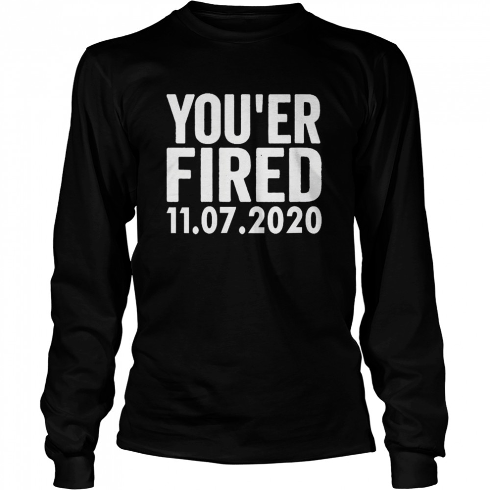 You Are Fired Trump Funny Democrats & Liberals USA Long Sleeved T-shirt