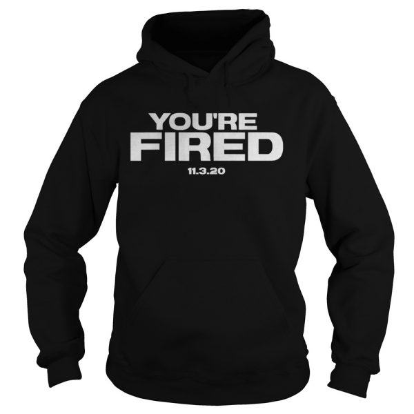 Youre Fired Trump Loses Election President  Hoodie