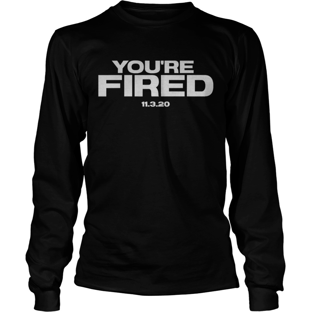 Youre Fired Trump Loses Election President Long Sleeve