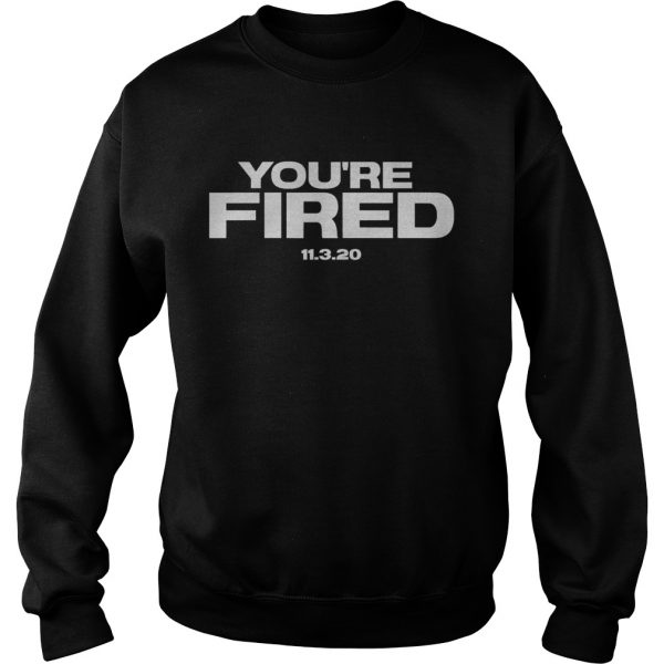 Youre Fired Trump Loses Election President  Sweatshirt