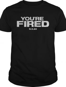 Youre Fired Trump Loses Election President shirt