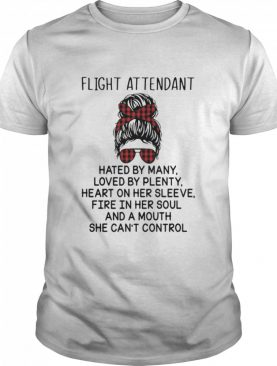 Fight Attendant Hated By Many Loved By Plenty Heart On Her Sleeve Fire In Her Soul And Mouth She Can't Control shirt