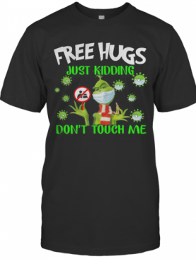 Grinch Free Hugs Just Kidding Don'T Touch Me T-Shirt