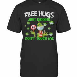 Grinch Free Hugs Just Kidding Don'T Touch Me T-Shirt Classic Men's T-shirt