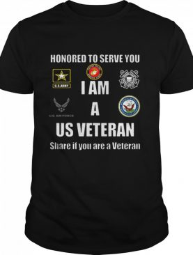 Honored To Serve You I Am A Us Veteran Shere If You Are A Veteran shirt