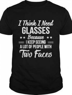I think I need glasses because I keep seeing a lot of people with two face shirt