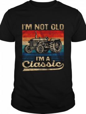 Im Not Old Im A Classic shirt