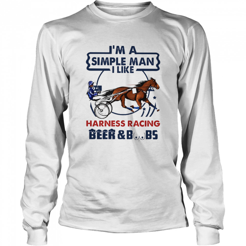 Im a simple man I like Harness Racing Beer and Boobs Long Sleeved T-shirt