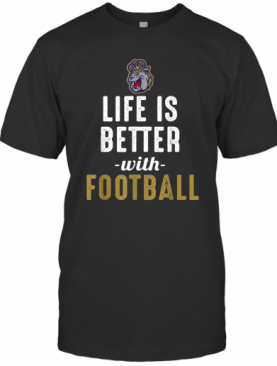 Life Is Better With Football T-Shirt