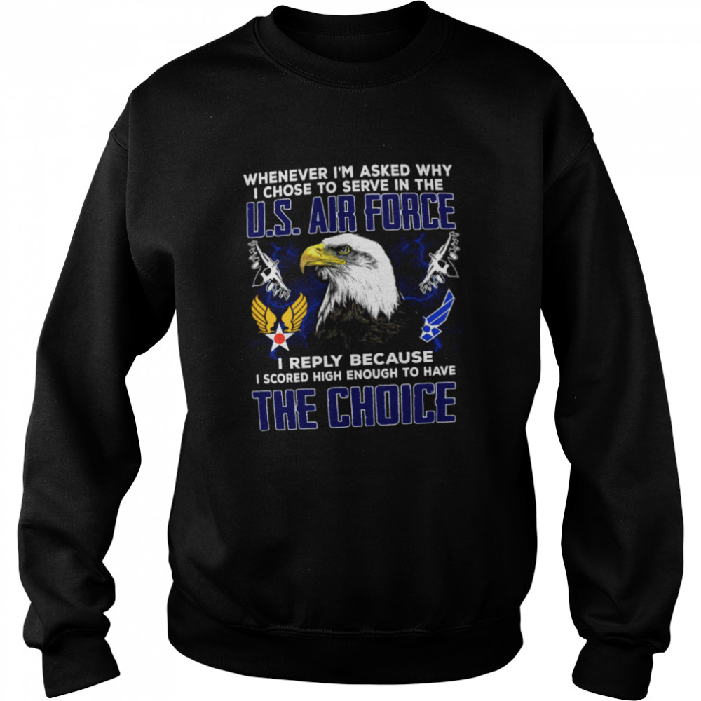 Whenever Im Asked Why I Chose To Serve In The US Air Force Unisex Sweatshirt