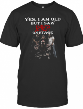 Yes I Am Old But I Saw Slayer On Stage T-Shirt