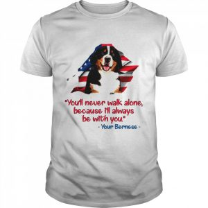 You'Ll Never Walk Alone Because I'll Always Be With You Your Bernese  Classic Men's T-shirt