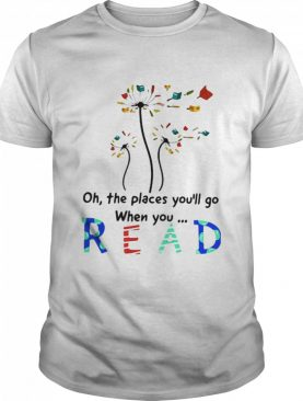 Flower Oh The Places You'll Go When You Read shirt
