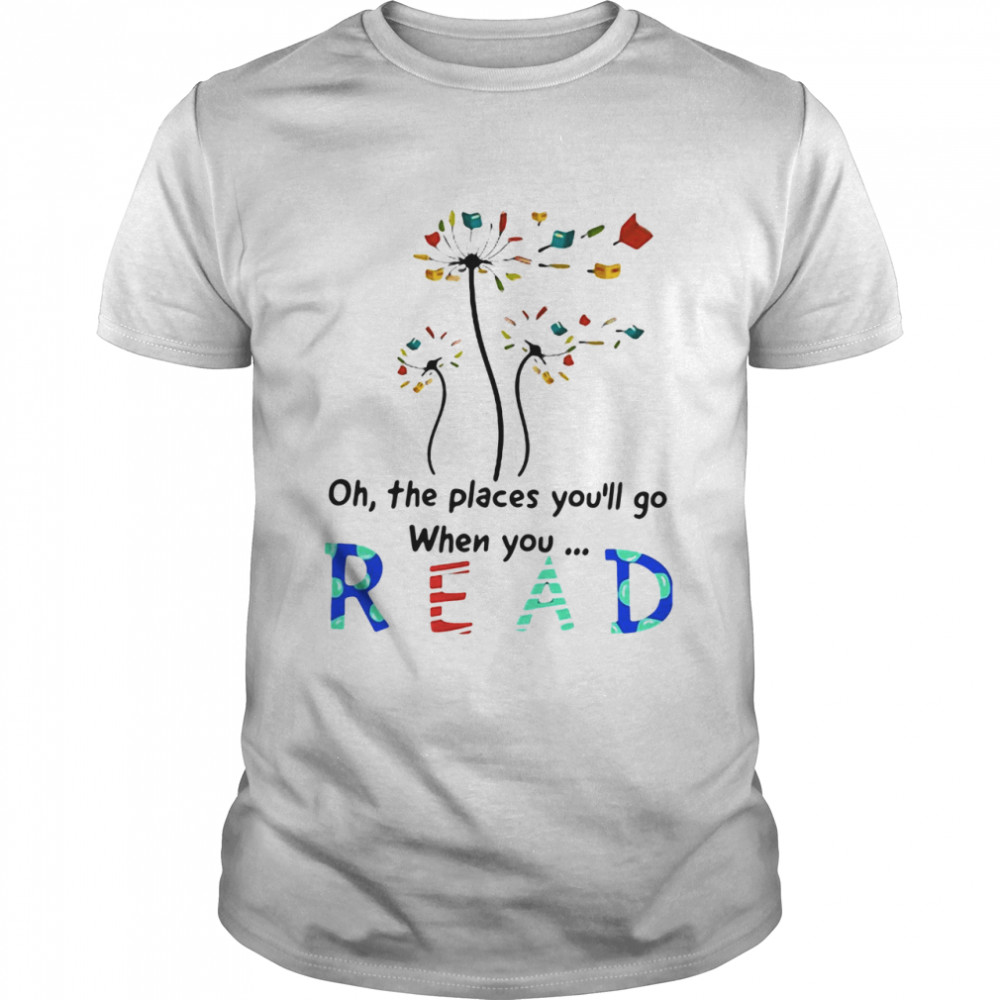 Flower Oh The Places You'll Go When You Read Classic Men's T-shirt