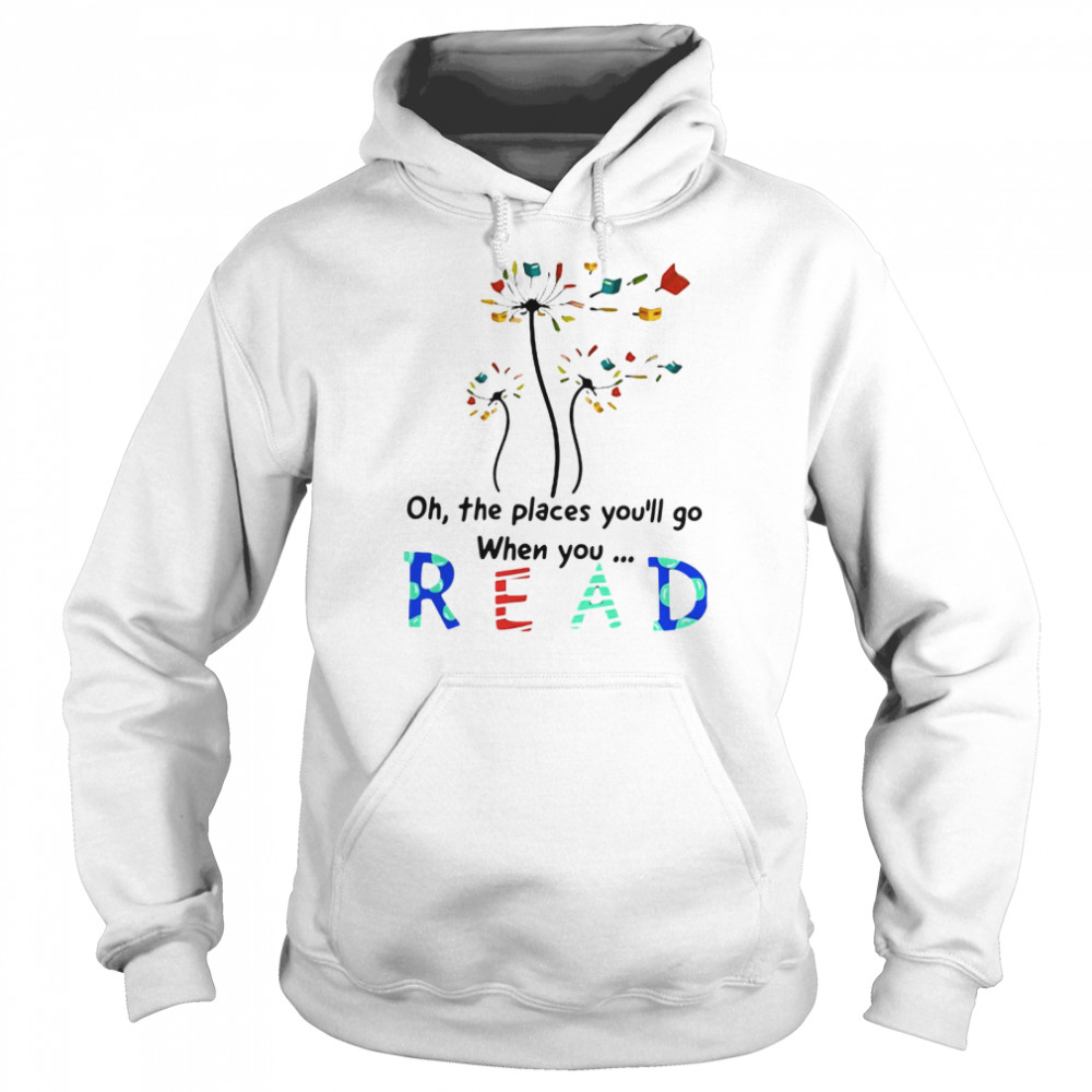 Flower Oh The Places You'll Go When You Read Unisex Hoodie