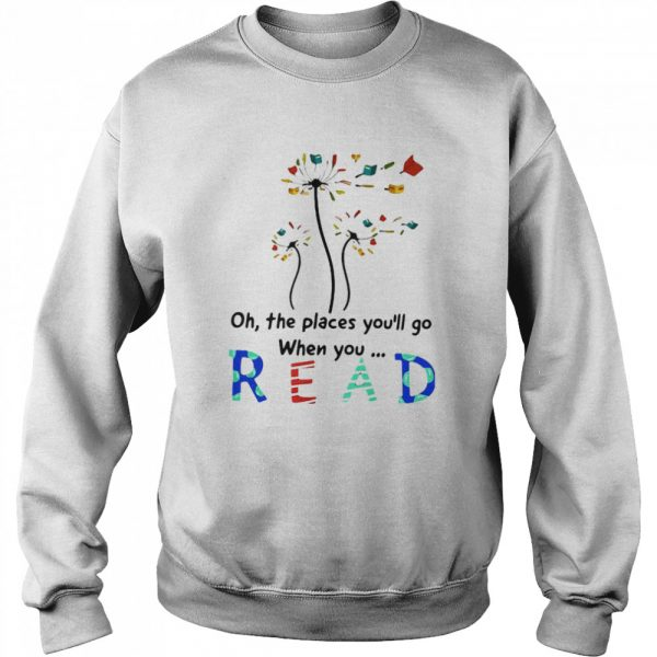 Flower Oh The Places You'll Go When You Read  Unisex Sweatshirt