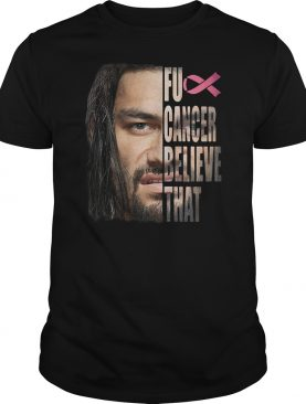 Official Roman Reigns fuck cancer believe that shirt