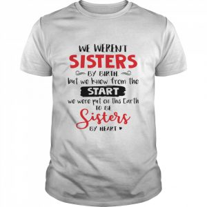 We Weren't Sisters By Birth But We Knew From The Start We Were Put On This Earth  Classic Men's T-shirt