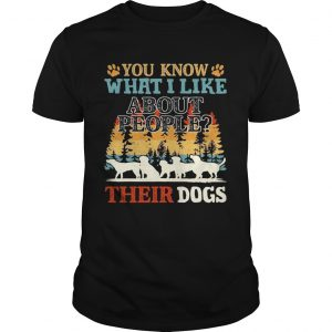 You Know What I Like About People Their Dogs Vintage  Unisex